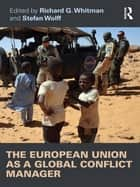 The European Union as a Global Conflict Manager ebook by Richard Whitman, Stefan Wolff