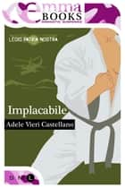 Implacabile (Legio Patria Nostra #1) ebook by Adele Vieri Castellano