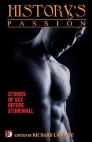 History's Passion: Stories of Sex Before Stonewall ebook by