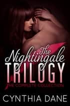 The Nightingale Trilogy (The Complete Collection) ebook by Cynthia Dane