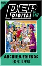 Pep Digital Vol. 147: Archie & Friends: Fixer-Upper ebook by Archie Superstars
