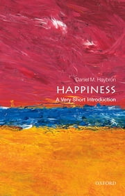Happiness: A Very Short Introduction ebook by Daniel M. Haybron