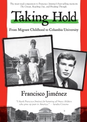 Taking Hold - From Migrant Childhood to Columbia University ebook by Francisco Jiménez