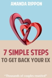 7 Simple Steps To Get Back Your Ex eBook by Amanda Rippon