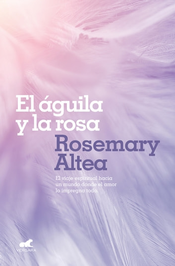 El águila y la rosa eBook by Rosemary Altea
