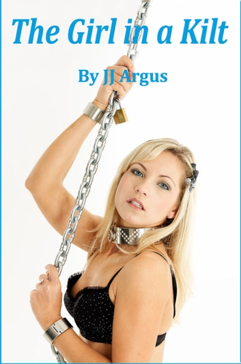 The Girl in a Kilt ebook by JJ Argus