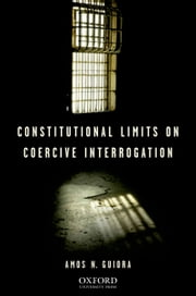 Constitutional Limits on Coercive Interrogation ebook by Amos N. Guiora