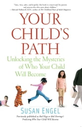 Your Child's Path - Unlocking the Mysteries of Who Your Child Will Become ebook by Susan Engel