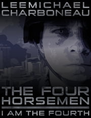 The Four Horsemen Part I: I Am the Fourth ebook by LeeMichael Charboneau