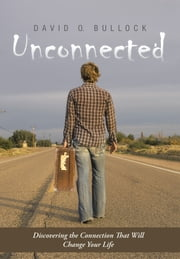 Unconnected - Discovering the Connection That Will Change Your Life ebook by David O. Bullock