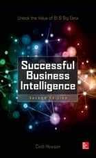 Successful Business Intelligence: Unlock the Value of BI & Big Data, Second Edition ebook by Cindi Howson