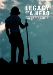LEGACY OF A HERO ebook by Eugene Basilici