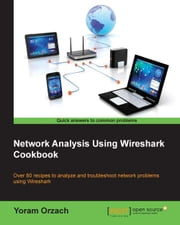 Network Analysis Using Wireshark Cookbook ebook by Yoram Orzach