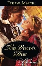 The Virgin's Debt (Mills & Boon Historical Undone) (Hot Scottish Knights, Book 1) ebook by Tatiana March