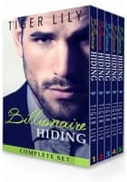 Billionaire Hiding - Complete Box Set ebook by Tiger Lily