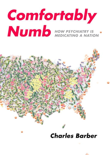 Comfortably Numb - How Psychiatry Medicated a Nation ebook by Charles Barber