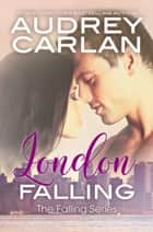 London Falling ebook by Audrey Carlan