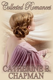 Collected Romances ebook by Catherine E. Chapman