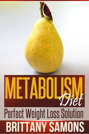 Metabolism Diet - Perfect Weight Loss Solution ebook by Brittany Samons
