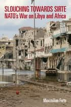 Slouching Towards Sirte - NATO's War on Libya and Africa ebook by Maximilian Forte
