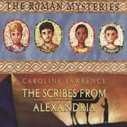 The Roman Mysteries: The Scribes from Alexandria - Book 15 audiobook by Caroline Lawrence