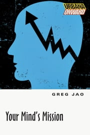 Your Mind's Mission ebook by Greg Jao
