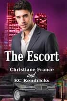 The Escort ebook by Christiane France, KC Kendricks