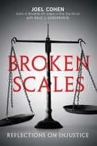 Broken Scales - Reflections on Injustice ebook by Joel Cohen, Dale J. Degenshein