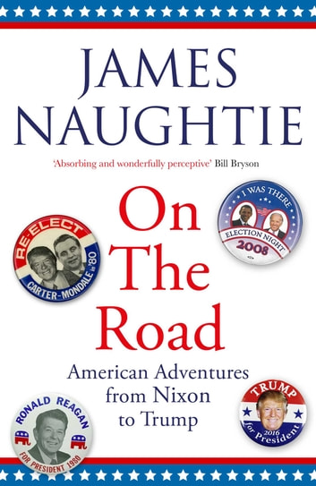 On the Road - Adventures from Nixon to Trump ebook by James Naughtie