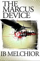 The Marcus Device ebook by Ib Melchior