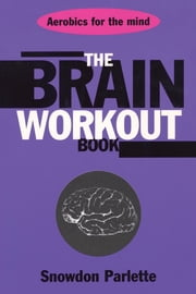 The Brain Workout Book ebook by Snowden Parlette