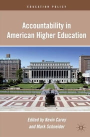 Accountability in American Higher Education ebook by K. Carey,M. Schneider