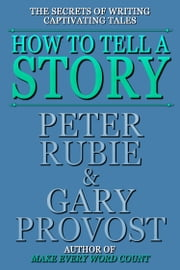 How to Tell a Story ebook by Peter Rubie,Gary Provost