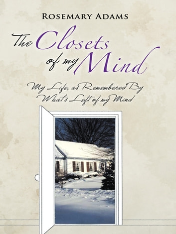 The Closets of My Mind - My Life, as Remembered by What's Left of My Mind ebook by Rosemary Adams