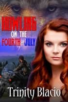 Howling on the Fourth of July ebook by Trinity Blacio