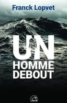 Un homme debout ebook by