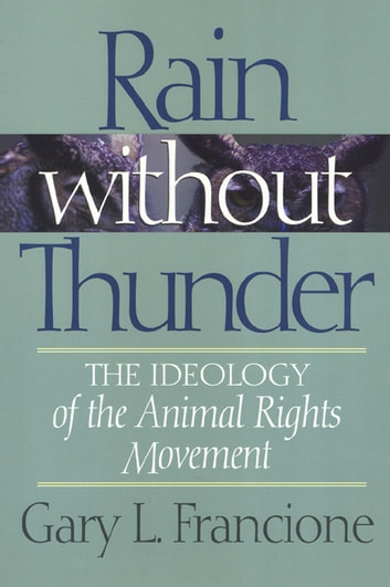 Rain Without Thunder - The Ideology of the Animal Rights Movement ebook by Gary Francione