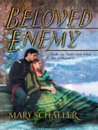 Beloved Enemy ebook by Mary Schaller