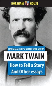 How to Tell a Story - And Other Essays ebook by Mark Twain