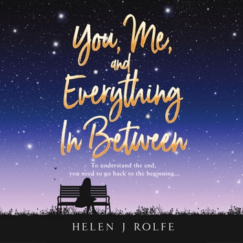 You, Me, and Everything In Between audiobook by Helen J. Rolfe