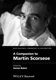 A Companion to Martin Scorsese ebook by Aaron Baker