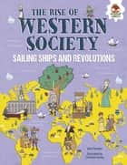 The Rise of Western Society - Sailing Ships and Revolutions ebook by John Farndon, Christian Cornia