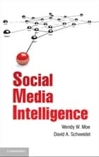 Social Media Intelligence ebook by Professor Wendy W. Moe, Professor David A. Schweidel