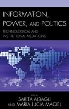 Information, Power, and Politics - Technological and Institutional Mediations eBook by Sarita Albagli, Maria Lucia Maciel, César Bolaño,...