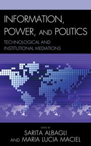 Information, Power, and Politics - Technological and Institutional Mediations ebook by Sarita Albagli,Maria Lucia Maciel,César Bolaño,Yann Moulier Boutang,Sandra Braman,Giuseppe Cocco,Maria Eduarda da Mota Rocha,Jonatas Ferreira,Alain Herscovici,Maria Nélida González de Gómez,Dan Schiller