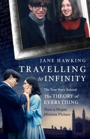 Travelling to Infinity: The True Story Behind the Theory of Everything ebook by Hawking,Jane