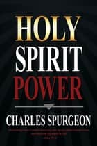Holy Spirit Power ebook by Charles Spurgeon
