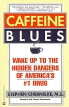 Caffeine Blues - Wake Up to the Hidden Dangers of America's #1 Drug ebook by Stephen Cherniske, MS