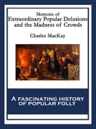 Memoirs of Extraordinary Popular Delusions and the Madness of Crowds eBook by Charles MacKay