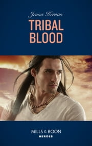 Tribal Blood (Mills & Boon Heroes) (Apache Protectors: Wolf Den, Book 2) 電子書 by Jenna Kernan